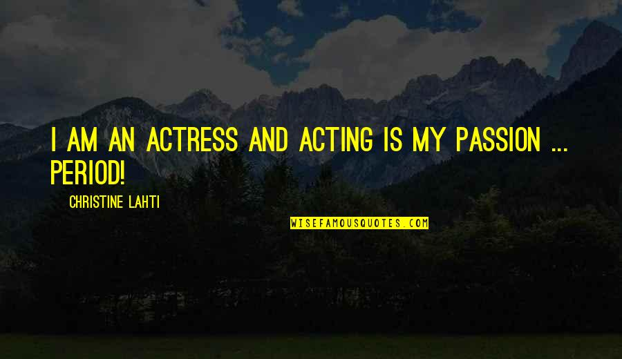 Period In Out Of Quotes By Christine Lahti: I am an actress and acting is my