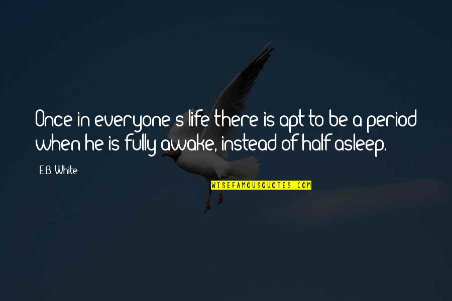 Period In Out Of Quotes By E.B. White: Once in everyone's life there is apt to