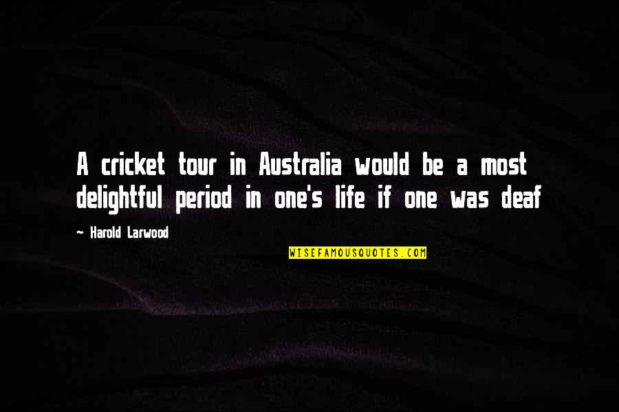 Period In Out Of Quotes By Harold Larwood: A cricket tour in Australia would be a