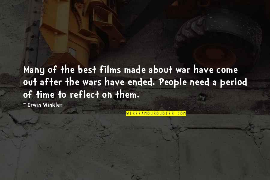 Period In Out Of Quotes By Irwin Winkler: Many of the best films made about war