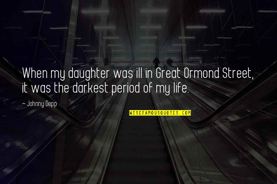 Period In Out Of Quotes By Johnny Depp: When my daughter was ill in Great Ormond