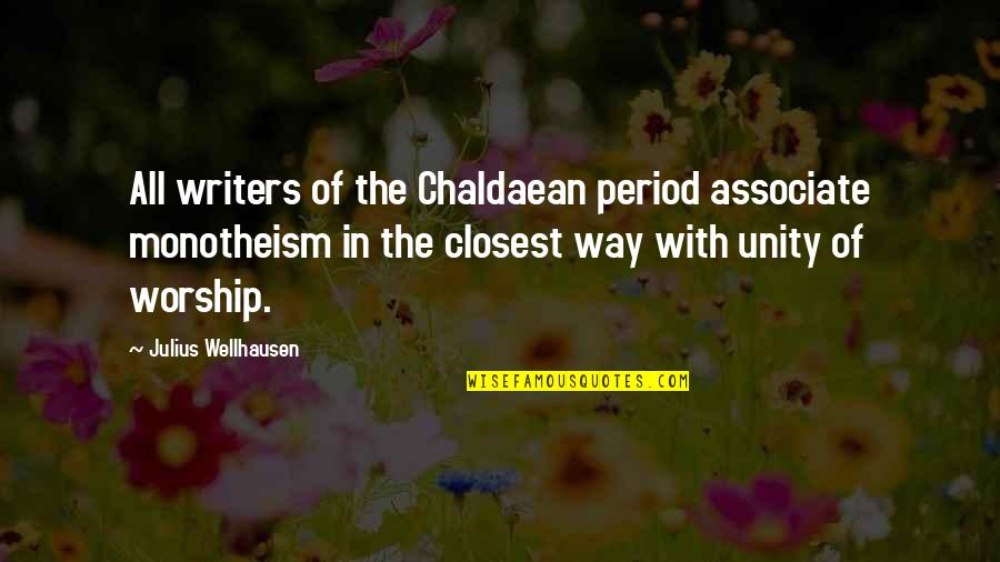 Period In Out Of Quotes By Julius Wellhausen: All writers of the Chaldaean period associate monotheism