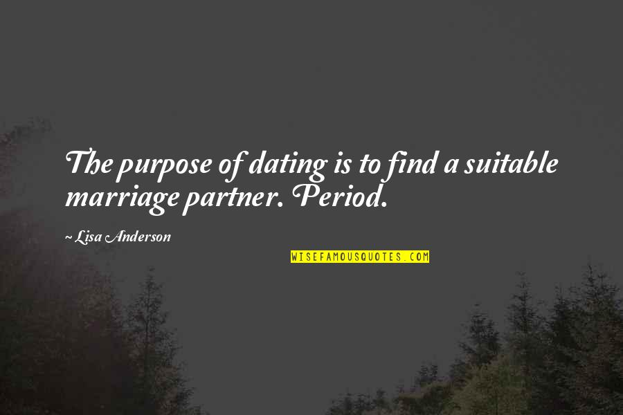 Period In Out Of Quotes By Lisa Anderson: The purpose of dating is to find a