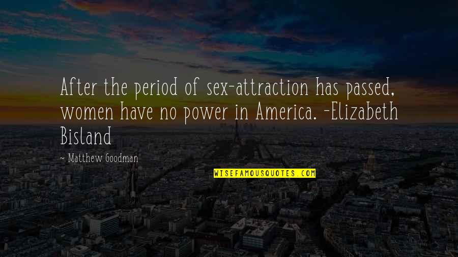 Period In Out Of Quotes By Matthew Goodman: After the period of sex-attraction has passed, women