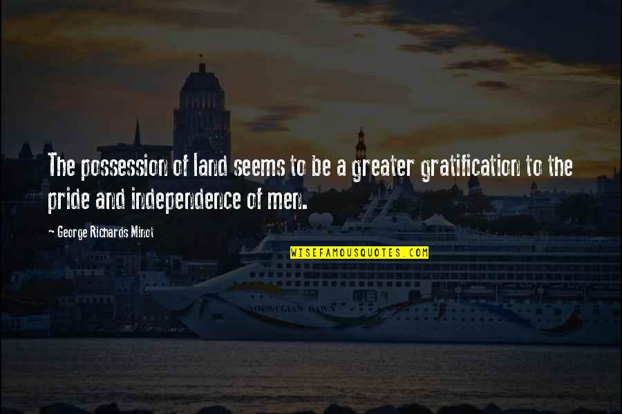 Perked Quotes By George Richards Minot: The possession of land seems to be a