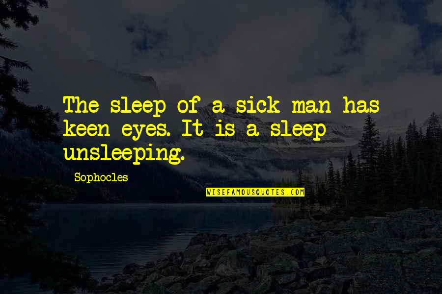 Perked Quotes By Sophocles: The sleep of a sick man has keen
