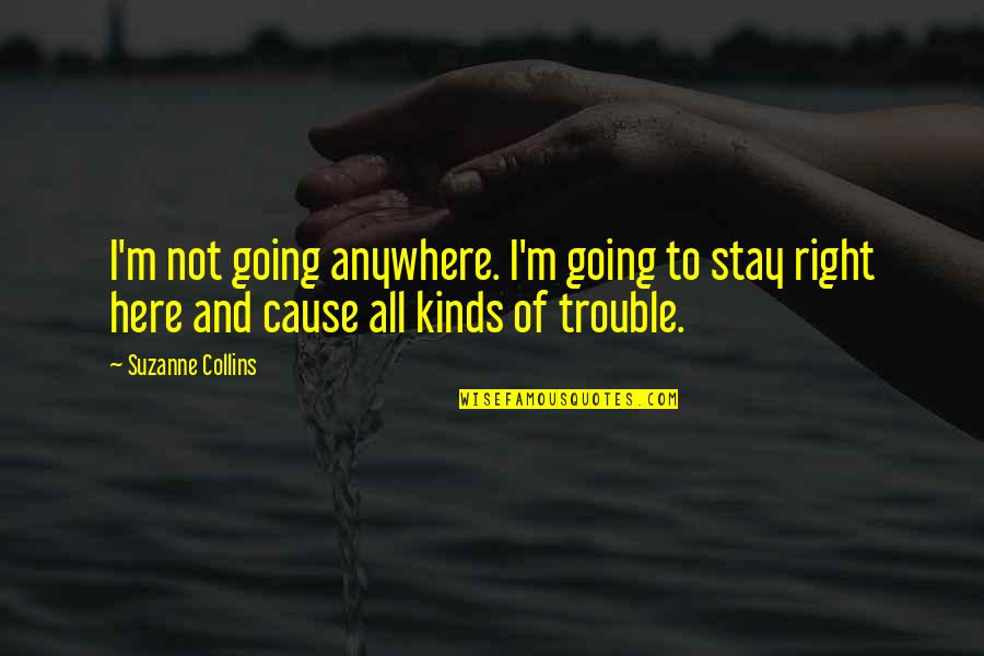 Perked Quotes By Suzanne Collins: I'm not going anywhere. I'm going to stay