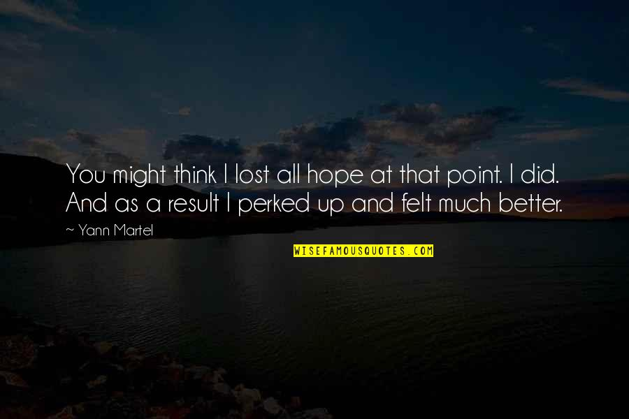 Perked Quotes By Yann Martel: You might think I lost all hope at