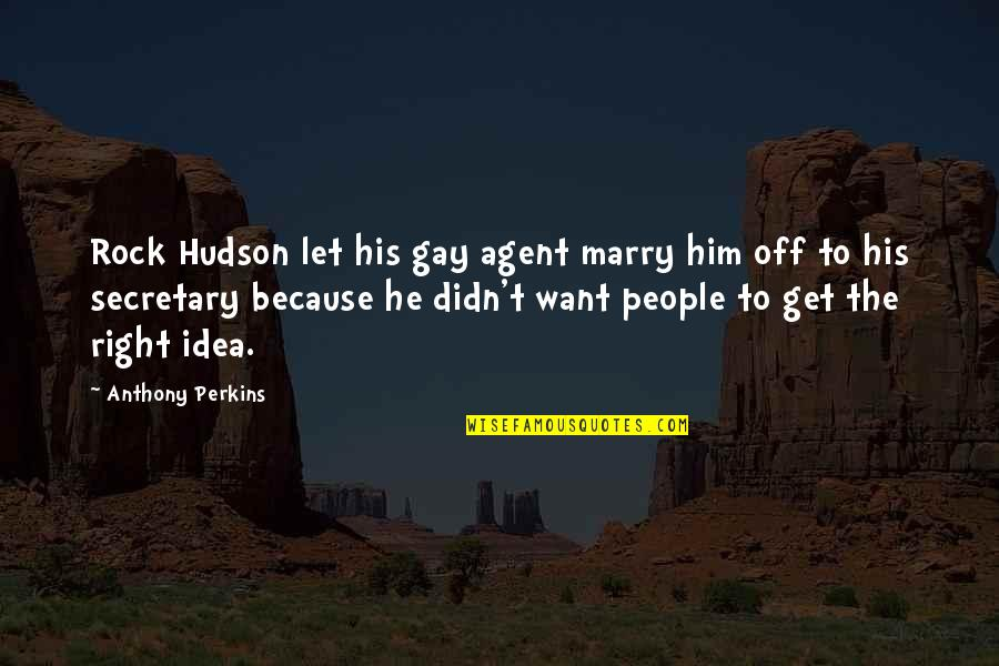 Perkins Quotes By Anthony Perkins: Rock Hudson let his gay agent marry him