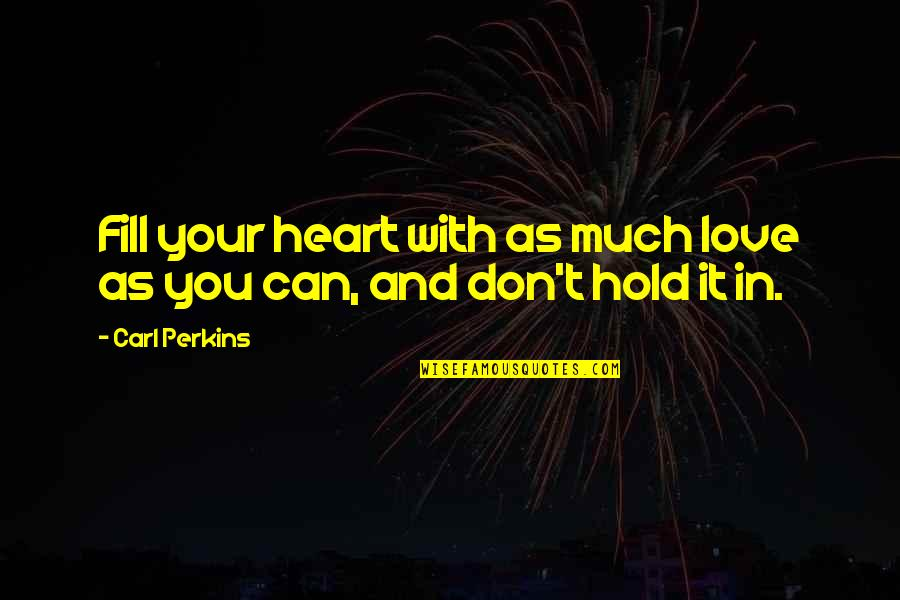 Perkins Quotes By Carl Perkins: Fill your heart with as much love as