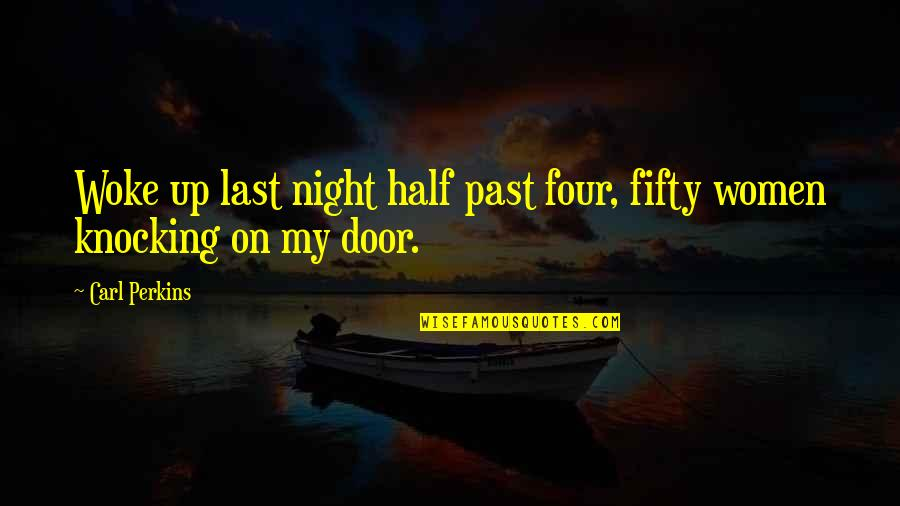 Perkins Quotes By Carl Perkins: Woke up last night half past four, fifty