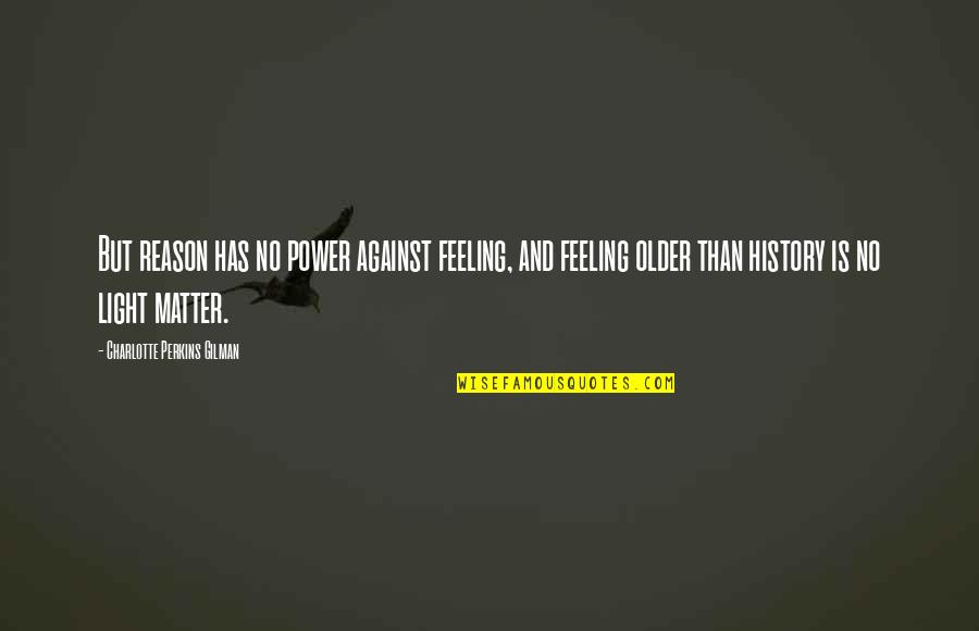 Perkins Quotes By Charlotte Perkins Gilman: But reason has no power against feeling, and