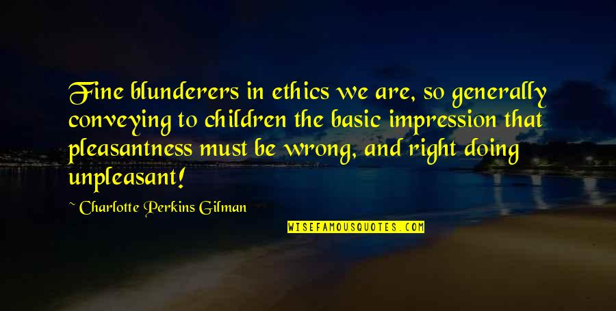 Perkins Quotes By Charlotte Perkins Gilman: Fine blunderers in ethics we are, so generally