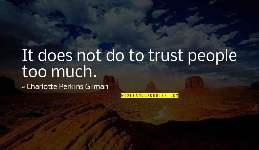 Perkins Quotes By Charlotte Perkins Gilman: It does not do to trust people too