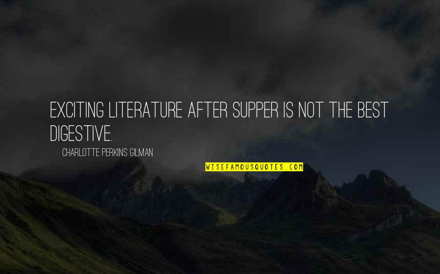 Perkins Quotes By Charlotte Perkins Gilman: Exciting literature after supper is not the best