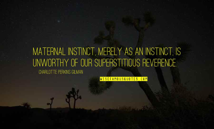 Perkins Quotes By Charlotte Perkins Gilman: Maternal instinct, merely as an instinct, is unworthy