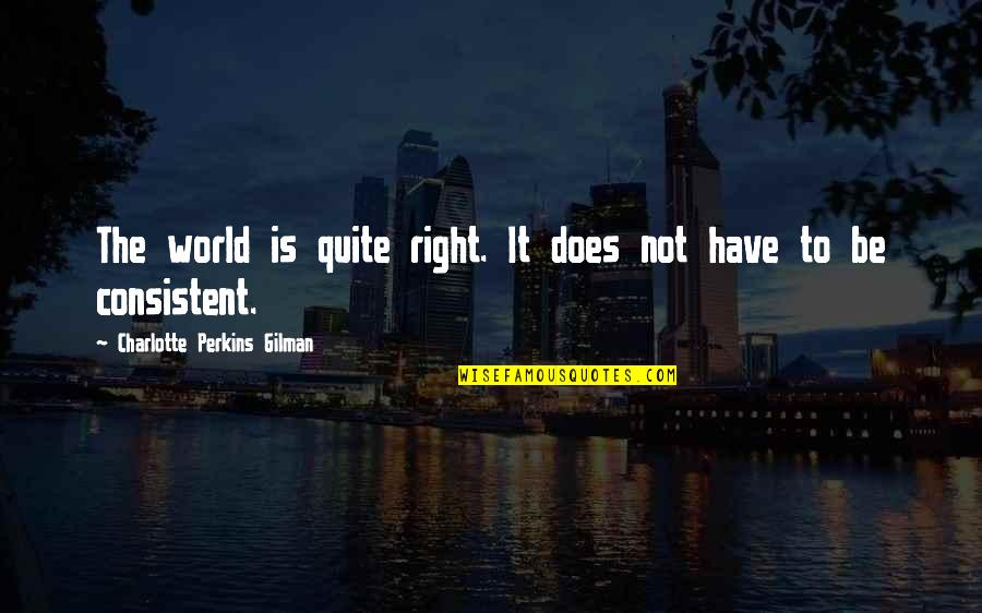 Perkins Quotes By Charlotte Perkins Gilman: The world is quite right. It does not