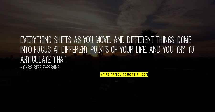 Perkins Quotes By Chris Steele-Perkins: Everything shifts as you move, and different things