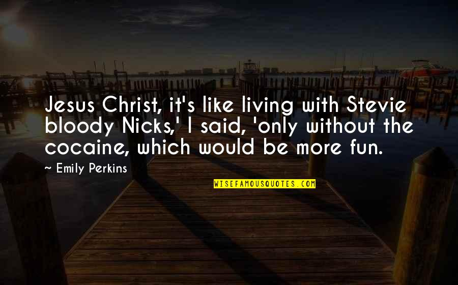 Perkins Quotes By Emily Perkins: Jesus Christ, it's like living with Stevie bloody