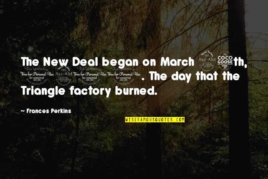 Perkins Quotes By Frances Perkins: The New Deal began on March 25th, 1911.