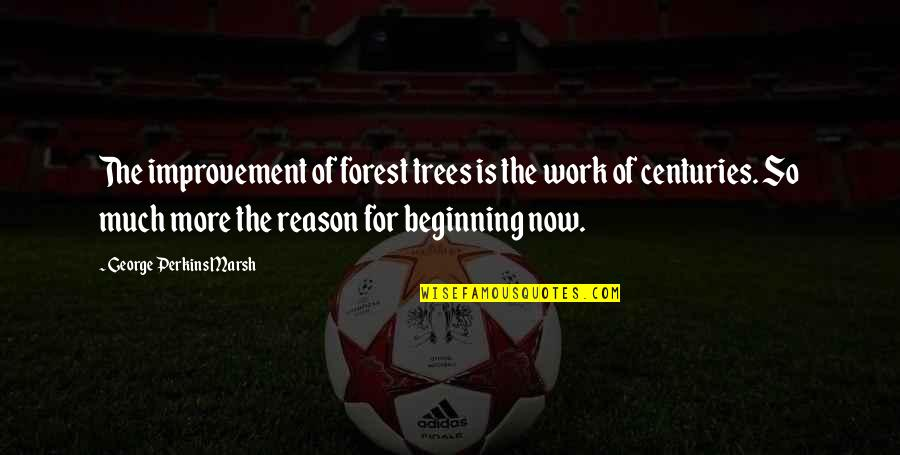 Perkins Quotes By George Perkins Marsh: The improvement of forest trees is the work