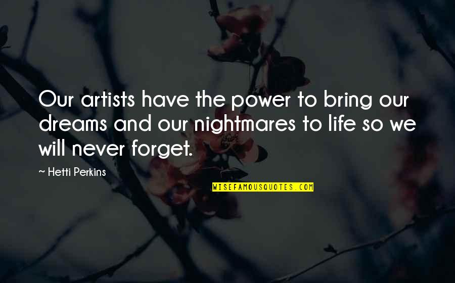 Perkins Quotes By Hetti Perkins: Our artists have the power to bring our