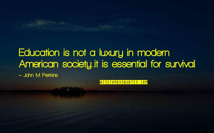 Perkins Quotes By John M. Perkins: Education is not a luxury in modern American
