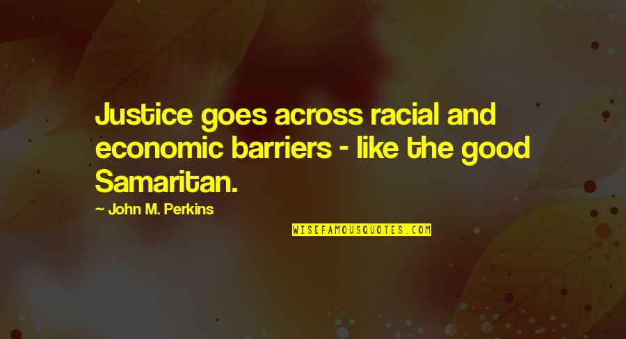 Perkins Quotes By John M. Perkins: Justice goes across racial and economic barriers -