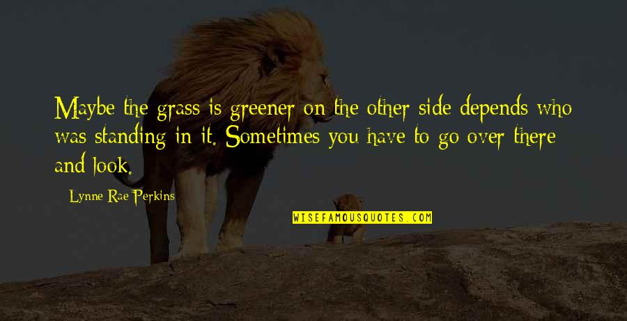 Perkins Quotes By Lynne Rae Perkins: Maybe the grass is greener on the other