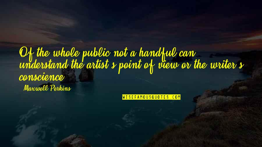 Perkins Quotes By Maxwell Perkins: Of the whole public not a handful can