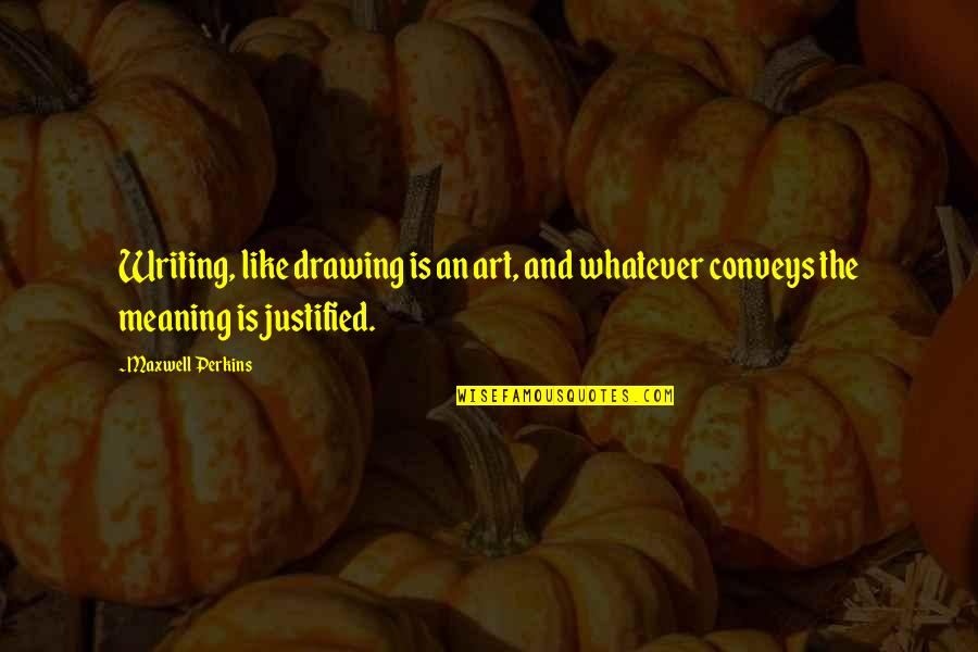 Perkins Quotes By Maxwell Perkins: Writing, like drawing is an art, and whatever