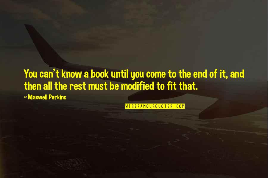 Perkins Quotes By Maxwell Perkins: You can't know a book until you come