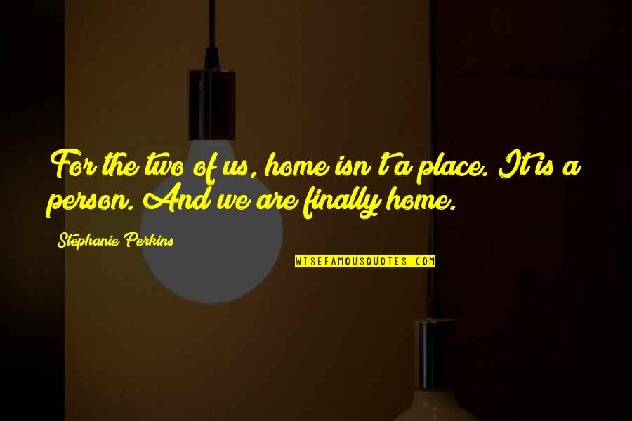 Perkins Quotes By Stephanie Perkins: For the two of us, home isn't a