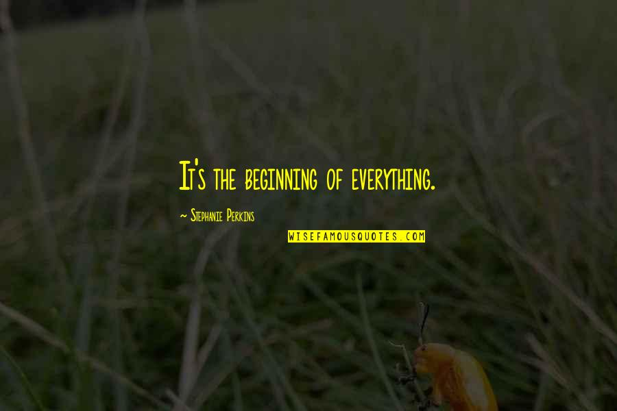 Perkins Quotes By Stephanie Perkins: It's the beginning of everything.