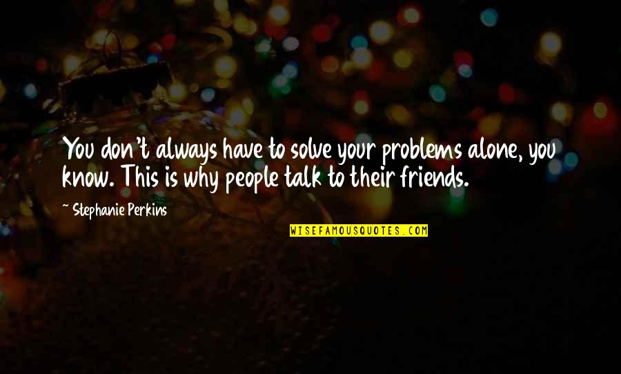 Perkins Quotes By Stephanie Perkins: You don't always have to solve your problems