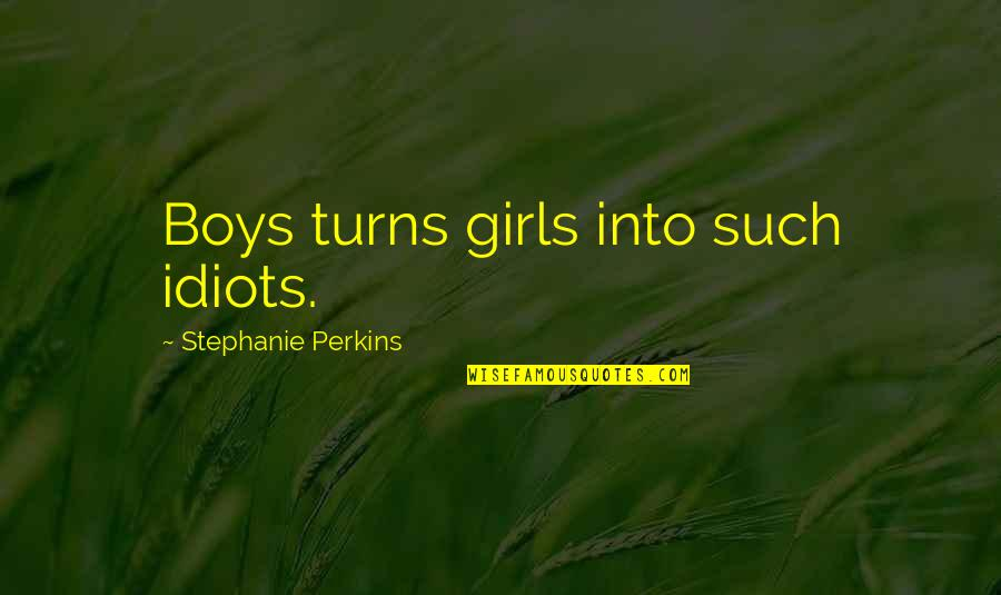 Perkins Quotes By Stephanie Perkins: Boys turns girls into such idiots.