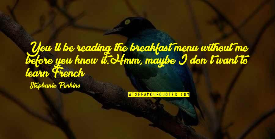 Perkins Quotes By Stephanie Perkins: You'll be reading the breakfast menu without me