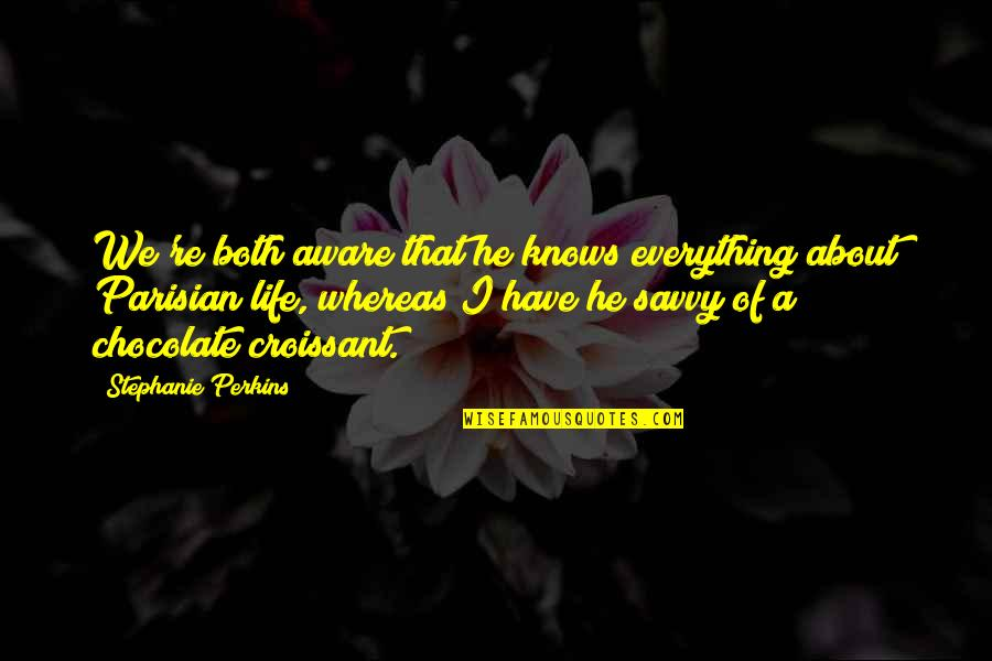 Perkins Quotes By Stephanie Perkins: We're both aware that he knows everything about