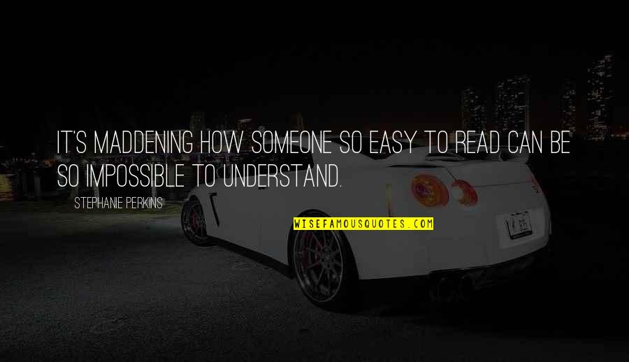 Perkins Quotes By Stephanie Perkins: It's maddening how someone so easy to read