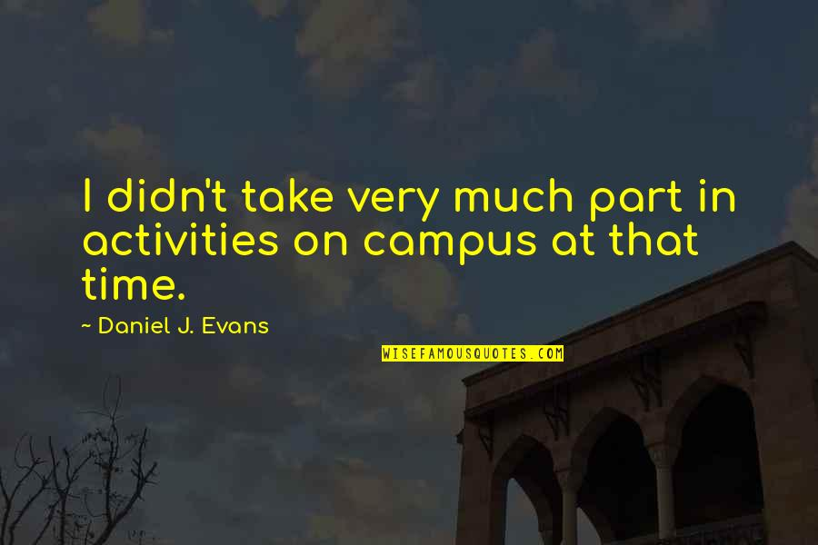 Permanent Residence Quotes By Daniel J. Evans: I didn't take very much part in activities