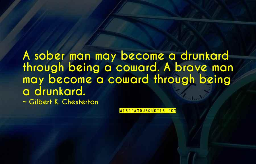 Permanent Residence Quotes By Gilbert K. Chesterton: A sober man may become a drunkard through