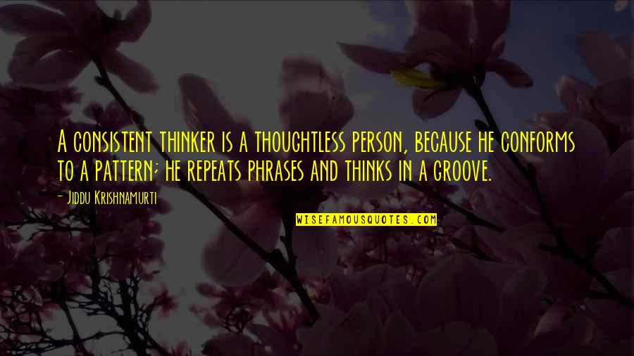 Permanent Residence Quotes By Jiddu Krishnamurti: A consistent thinker is a thoughtless person, because