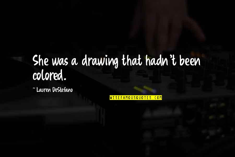 Permanent Residence Quotes By Lauren DeStefano: She was a drawing that hadn't been colored.