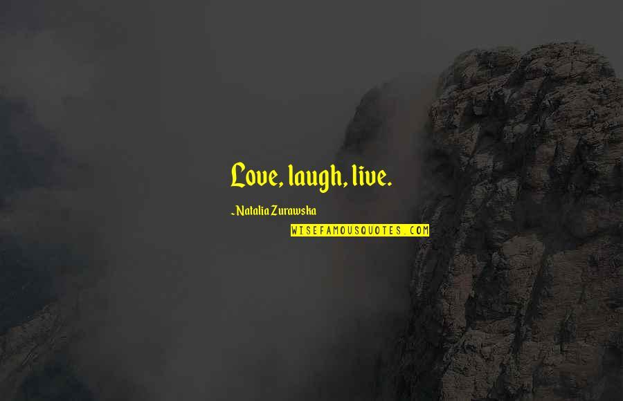 Permanent Residence Quotes By Natalia Zurawska: Love, laugh, live.