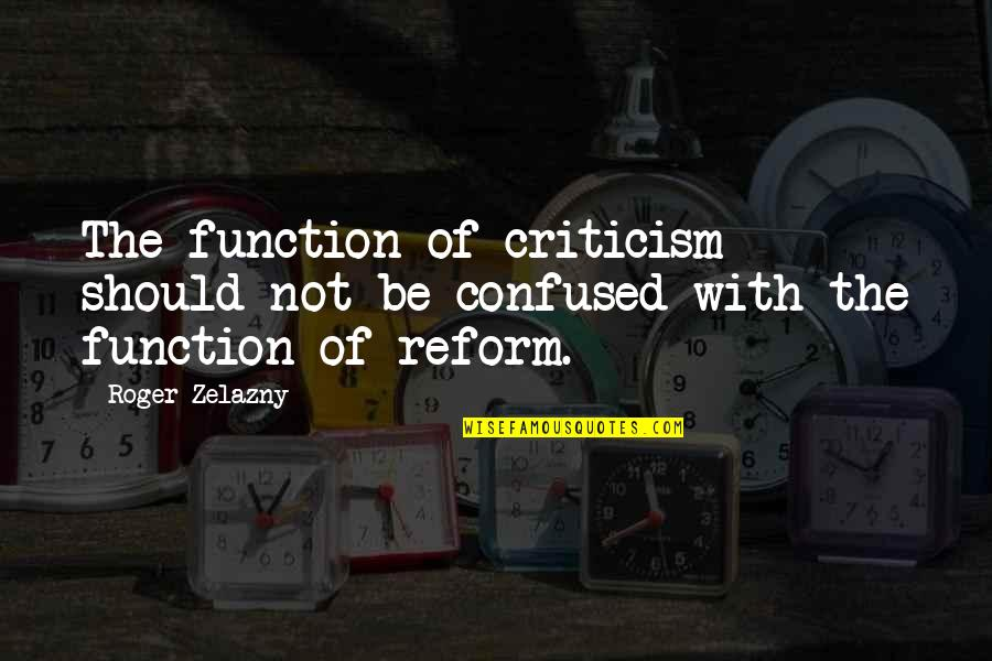 Permanent Residence Quotes By Roger Zelazny: The function of criticism should not be confused