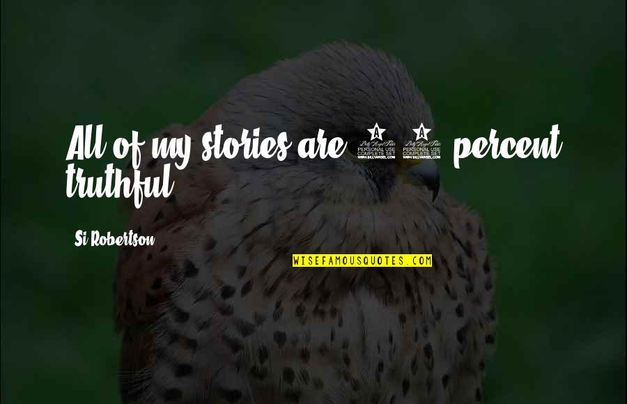Permanent Residence Quotes By Si Robertson: All of my stories are 95 percent truthful.