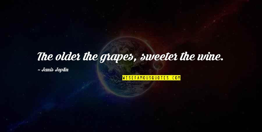Permissablel Quotes By Janis Joplin: The older the grapes, sweeter the wine.