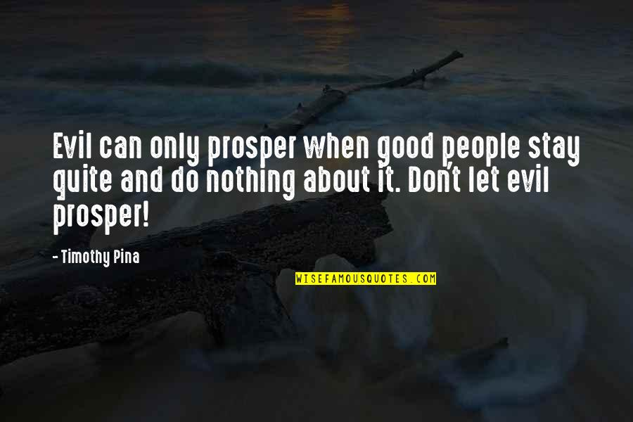 Permissablel Quotes By Timothy Pina: Evil can only prosper when good people stay
