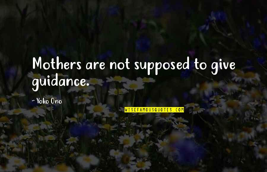 Permissablel Quotes By Yoko Ono: Mothers are not supposed to give guidance.