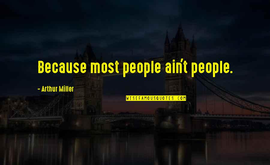 Pernicous Quotes By Arthur Miller: Because most people ain't people.